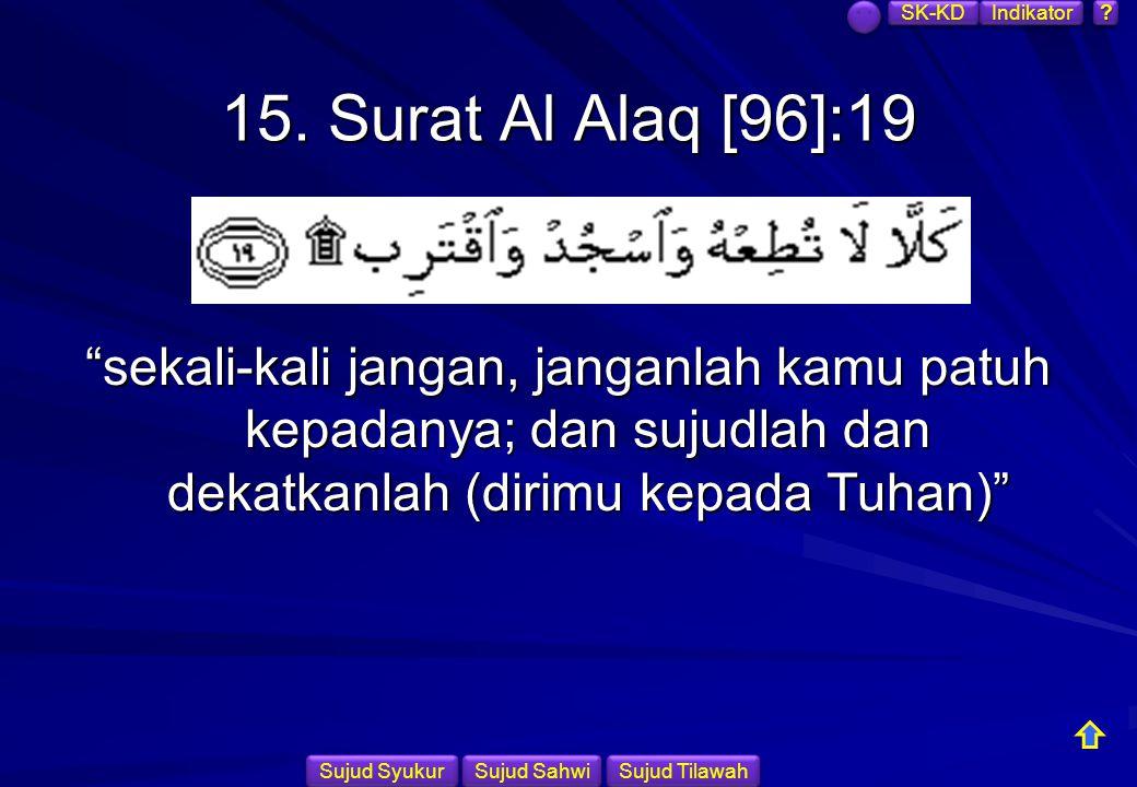 SK-KD Indikator. 15. Surat Al Alaq [96]:19.